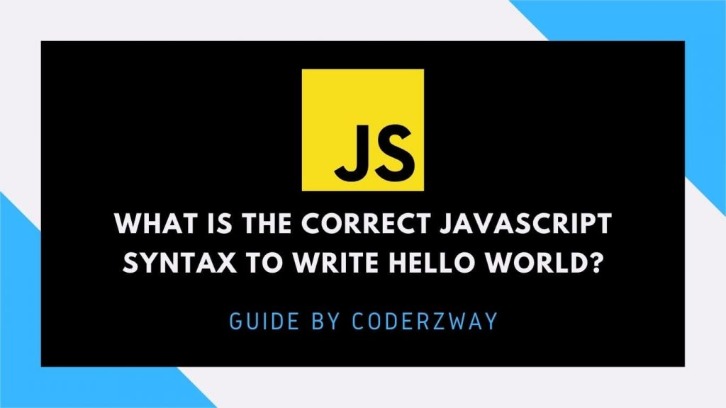 what is the correct javascript syntax to write hello world