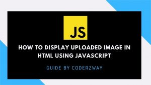 How to display uploaded image in HTML using Javascript