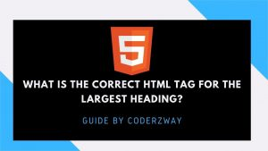 What is the correct HTML tag for the largest heading?