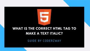 What is the correct HTML tag to make a text italic?